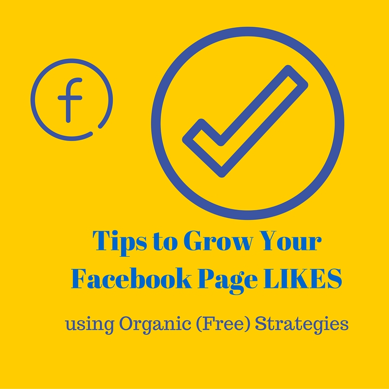 Tips to Grow Your Facebook Page LIKES using Organic (Free) Strategies