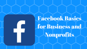 Click for details - Facebook Basics for Business and Nonprofits
